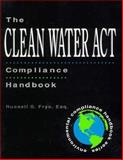 The Clean Water Act Compliance Handbook, Frye, Russell S., 0471112623