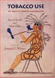 Tobacco Use by Native North Americans : Sacred Smoke and Silent Killer, Winter, Joseph C., 0806132620