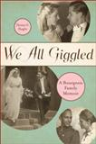We All Giggled : A Bourgeois Family Memoir, Hueglin, Thomas O., 1554582628
