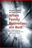 When Family Businesses Are Best : The Parallel Planning Process for Family Harmony and Business Success, Carlock, Randel S. and Ward, John L., 0230222625