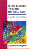 Action Research for Health and Social Care : A Guide to Practice, Hart, Elizabeth and Bond, Meg, 0335192629