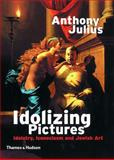 Walter Neurath Memorial Lectures Idolizing Pictures, Anthony Julius, 0500282625
