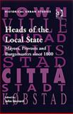 Heads of the Local State : International Perspectives on Mayoralty C 1800-2000, Garrard, John, 0754652629
