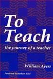 To Teach : The Journey of a Teacher, Ayers, William, 0807732621