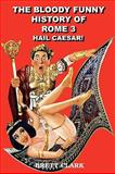 The Bloody Funny History of Rome 3, Brett A. Clark, 0977952622