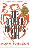The Orphan Master's Son, Adam Johnson, 0812982622