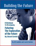 Building the Future : A Workbook to Accompany Futuring: the Exploration of the Future, Loukides, Jill and Gardner, Lawrie, 0930242629
