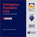 Emergency Paediatric Care : The Practical Approach, Advanced Life Support Group Staff, 1405132620