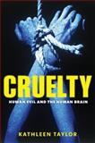 Cruelty : Human Evil and the Human Brain, Taylor, Kathleen, 0199552622