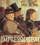 Impressionism : Art, Leisure and Parisian Society, Herbert, Robert, 0300042620
