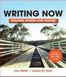 Writing Now with 2009 MLA and 2010 APA Updates : Shaping Words and Images, Odell, Lee and Katz, Susan M., 0312542623