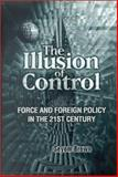 The Illusion of Control : Force and Foreign Policy in the 21st Century, Brown, Seyom, 0815702620