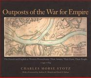 Outposts of the War for Empire, Charles Morse Stotz, 0822942623