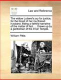 The Widow Lutterel's Cry for Justice, for the Blood of Her Murthered Husband Being a Faithful Narrative of the Matter of Fact Drawn up by a Gent, William Pittis, 1140702629