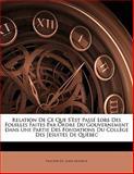 Relation de Ce Que S'Est Passé Lors des Fouilles Faites Par Ordre du Gouvernement Dans une Partie des Fondations du Collège des Jésuites de Québec, Faucher De Saint-Maurice, 114186262X