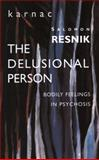 The Delusional Person : Bodily Feelings in Psychosis, Resnik, Salomon, 185575262X