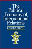 The Political Economy of International Relations, Gilpin, Robert, 0691022623