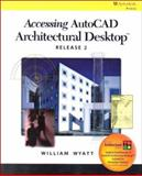 Accessing AutoCAD Architectural Desktop Release 2, Wyatt, William, 0766812626
