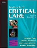 Textbook of Critical Care : Text with Continually Updated Online Reference, Abraham, Edward and Vincent, Jean-Louis, 1416002626