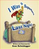 I Was a Superhero Last Night!, Evan Scheidegger, 1629022624