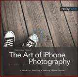 The Art of iPhone Photography : A Guide to Shooting and Sharing iPhone Photos, James, Dominique, 1933952628