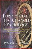 Forty Studies That Changed Psychology : Explorations into the History of Psychological Research, Hock, Roger R., 0130322636