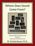 Where Does Sound Come from? Data and Graphs for Science Lab: Volume 4, M. Schottenbauer, 149229263X