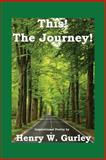 This! the Journey!, Henry W. Gurley, 1585352632
