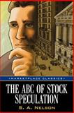 The ABC's of Stock Speculation, Nelson, S. A., 159280263X