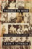 Trouble in Mind, Leon F. Litwack, 0375702636