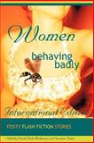 Women Behaving Badly : Feisty Flash Fiction Stories, Sharlene Baker, Wanda Wade Mukherjee, 097017263X
