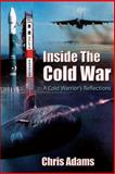 Inside the Cold War - a Cold Warrior's Reflections, Chris Adams, 1478352639