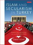 Islam and Secularism in Turkey : Kemalism, Religion and the Nation State, Azak, Umut, 1848852630