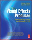 The Visual Effects Producer : Understanding the Art and Business of VFX, Finance, Charles L. and Zwerman, Susan, 0240812638