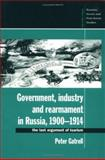 Government, Industry and Rearmament in Russia, 1900-1914 : The Last Argument of Tsarism, Gatrell, Peter, 0521452635