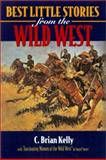 Best Little Stories of the Wild West, C. Brian Kelly and Ingrid Smyer-Kelly, 1581822634