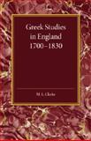 Greek Studies in England 1700-1830, Clarke, M. L., 1107452635
