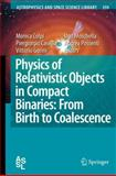 Physics of Relativistic Objects in Compact Binaries : From Birth to Coalescence, , 1402092636