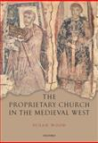 The Proprietary Church in the Medieval West, Wood, Susan, 0199552630