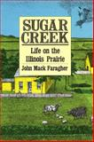 Sugar Creek : Life on the Illinois Prairie, Faragher, John Mack, 0300042639