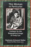 This Woman in Particular : Contexts for the Biographical Image of Emily Carr, Walker, Stephanie K., 088920263X