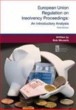 European Union Regulation on Insolvency Proceedings, Third Edition : An Introductory Analysis, Wessels, Bob, 0982402635