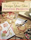 How to Design Your Own Painting Projects, Michelle Temares, 1581802633