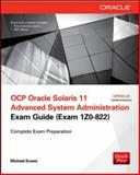 OCP Oracle Solaris 11 Advanced System Administration Exam Guide (Exam 1Z0-822), Ernest, Michael, 0071802630
