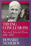 Trying Conclusions : New and Selected Poems, 1961-1991, Nemerov, Howard, 0226572633