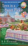 Town in a Sweet Pickle, B. B. Haywood, 0425252639
