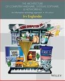 The Architecture of Computer Hardware, Systems Software, and Networking : An Information Technology Approach, Englander, Irv, 1118322630
