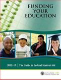 Funding Your Education: the Guide to Federal Student Aid, 2012-13, U.S. Department of Education, 1484872630