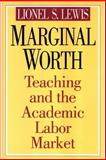 Marginal Worth : Teaching and the Academic Labor Market, Lewis, Lionel S. and Lewis, Lionel, 1560002638