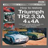 How to Restore Triumph TR2, 3, 3A, 4 and 4A, Roger Williams, 1845842634